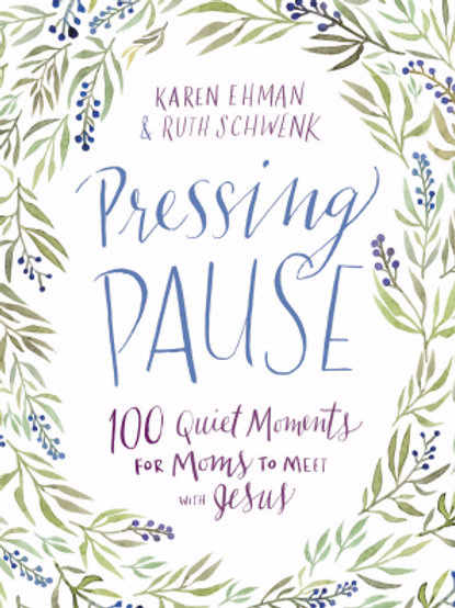 Pressing Pause by Karen Ehman and Ruth Schwenk
