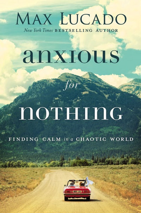 Anxious For Nothing Finding Calm in a Chaotic World by Max Lucado