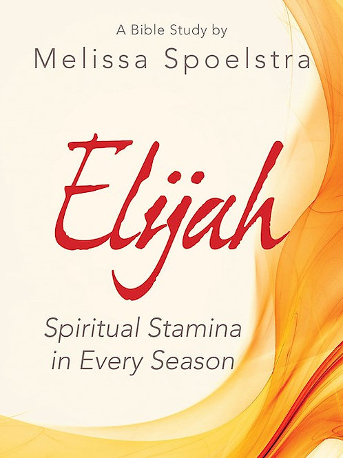 Elijah Spiritual Stamina in Every Situation by Melissa Spoelstra