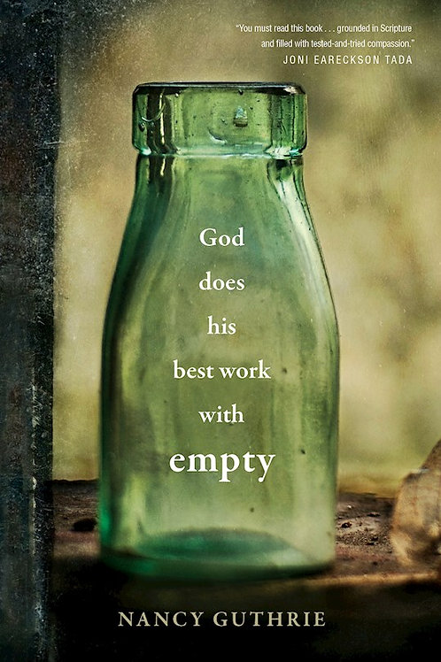 God Does His Best Work With Empty by Nancy Guthrie