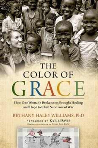 The Color Of Grace by Bethany Haley Williams, PhD.