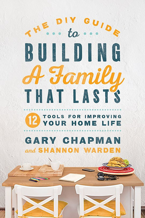 The DIY Guide To Building A Family That Lasts 12 Tools For Improving Your Home Life