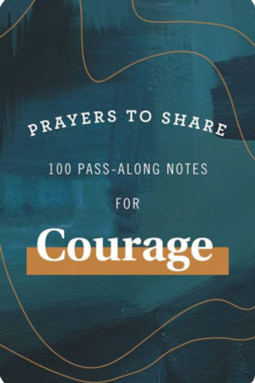 Prayers To Share 100 Pass-Along Notes For Courage