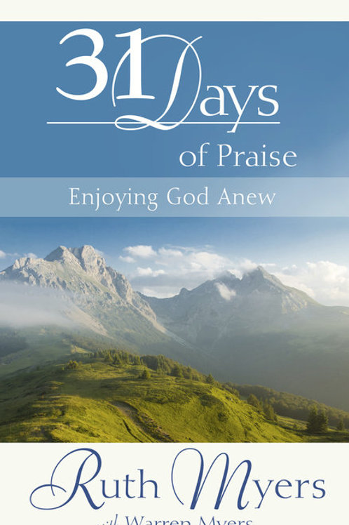 31 Days of Praise Enjoying God Anew by Ruth Myers and Warren Myers