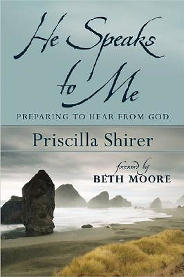 He Speaks to Me Preparing to Hear From God by Priscilla Shirer
