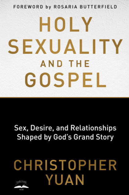 Holy Sexuality and The Gospel Sex, Desire, and Relationships Shaped By God's Grand Story By Christopher Yuan