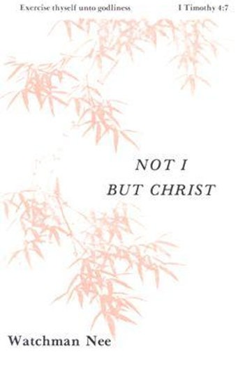 Not I, But Christ by Watchman Nee