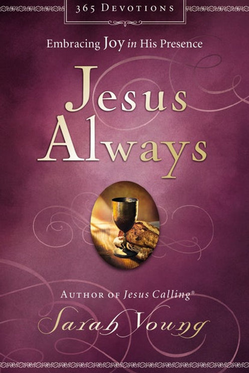 Jesus Always Embracing Joy In His Presence by Sarah Young
