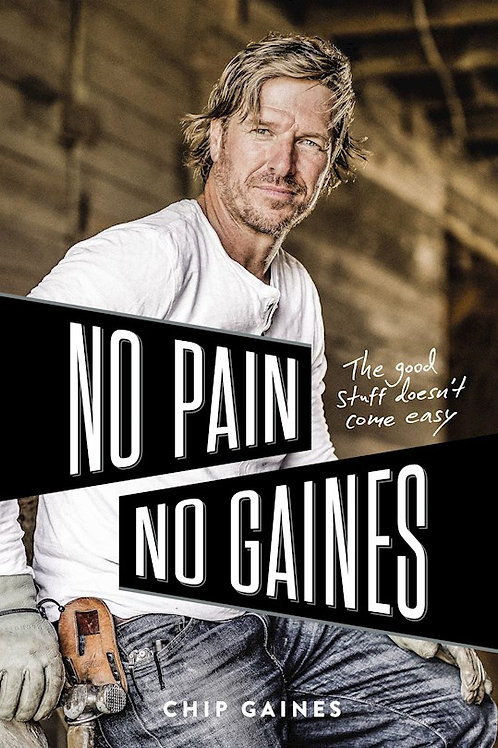 No Pain No Gaines by Chip Gaines