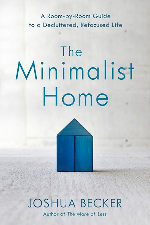 The Minimalist Home by Joshua Becker