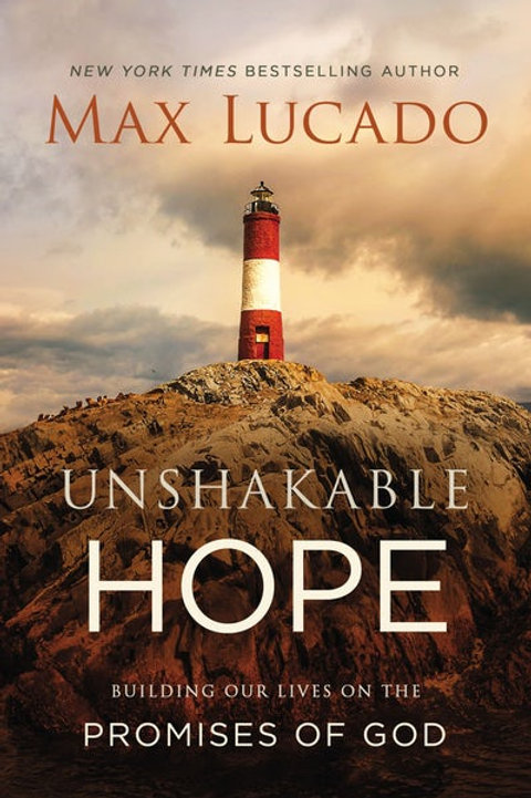 Unshakable Hope Building Our Lives On The Promises Of God by Max Lucado