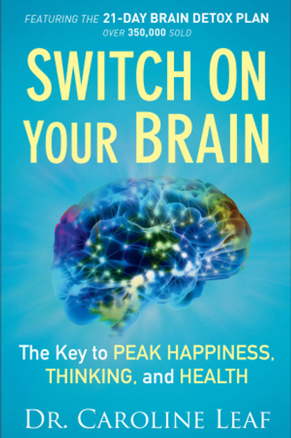 Switch On Your Brain The Key To Peak Happiness, Thinking and Health by Dr. Caroline Leaf