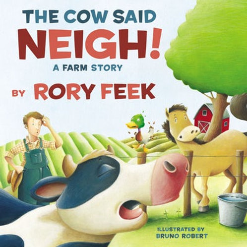 The Cow Said Neigh! A Farm Story by Rory Feek