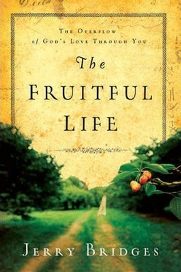 The Fruitful Life The Overflow Of God's Love Through You by Jerry Bridges