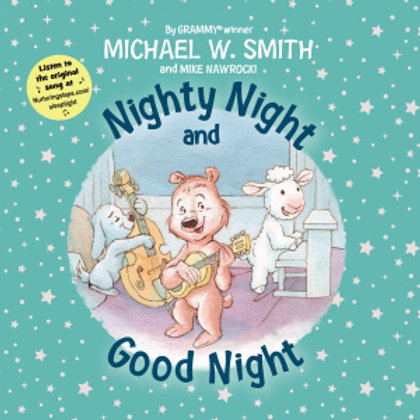 Nighty Night and Good Night by Michael W. Smith and Mike Nawrocki