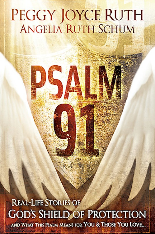 Psalm 91 Real-Life Stores of God's Shield Of Protection Updated byPeggy Joyce Ruth