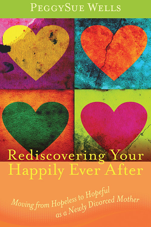Rediscovering Your Happily Ever After by PeggySue Wells