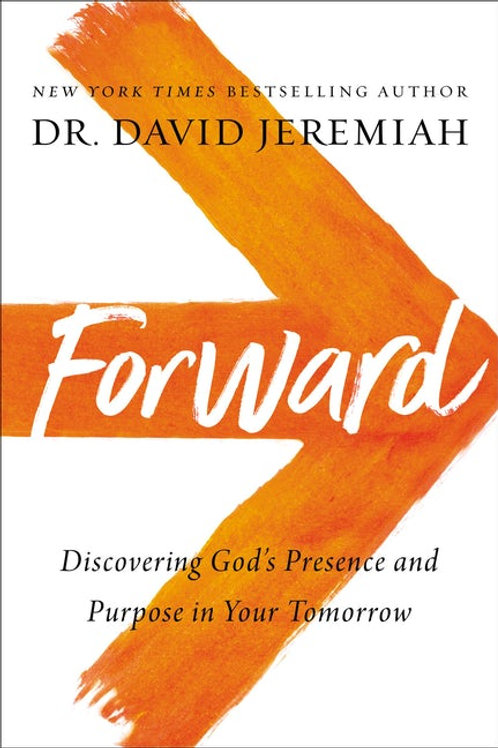 Forward Discovering God's Preence And Purpose In Your Tomorrow by Dr. David Jeremiah