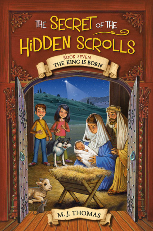 The Secret of the Hidden Scrolls: The King Is Born, Book 7 by M. J. Thomas