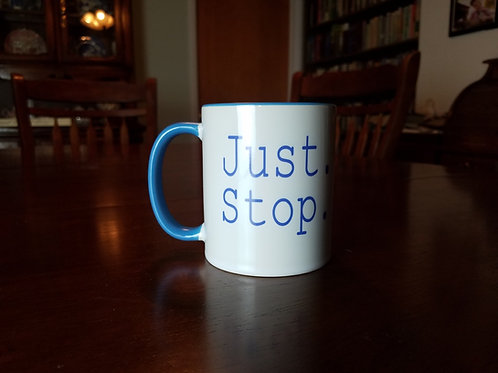 Just.Stop. Mug