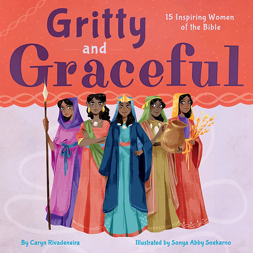 Gritty and Graceful 15 Inspiring Women Of The Bible by Caryn Rivadeneira