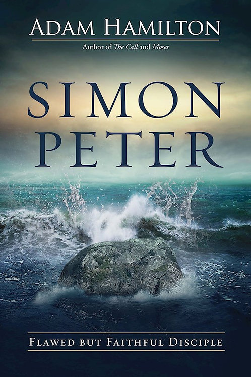 Simon Peter Flawed But Faithful Disciple  by Adam Hamilton