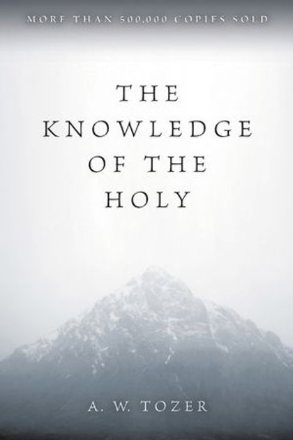 The Knowledge Of Holy by A.W. Tozer