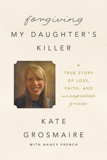 Forgiving My Daughter's Killer by Kate Grosmaire