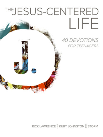 Jesus-Centered Life: 40 Devotions For Teenagers by Rick Lawrence, Kurt Johnston and Storm