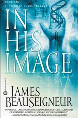 In His Image The Christ Clone Trilogy Book 1 by James Beauseigneur USED