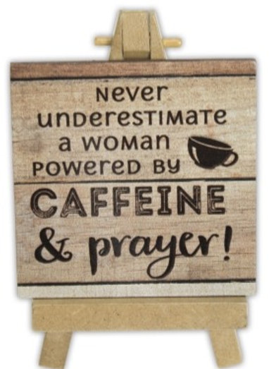 Never Underestimate A Woman Powered By Caffeine & Prayer Easel Plaque