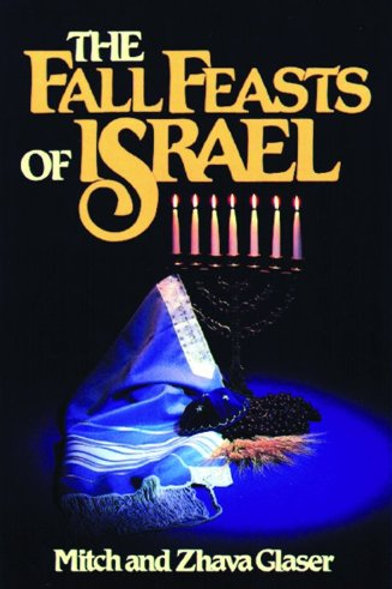 The Fall Feasts of Isreal by Mitch and Zhava Glaser