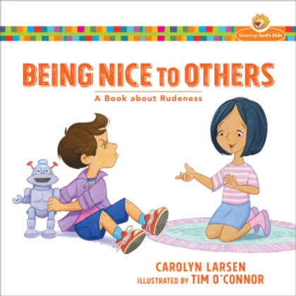 Being Nice To Others (Growing God's Kids) A Book About Rudeness