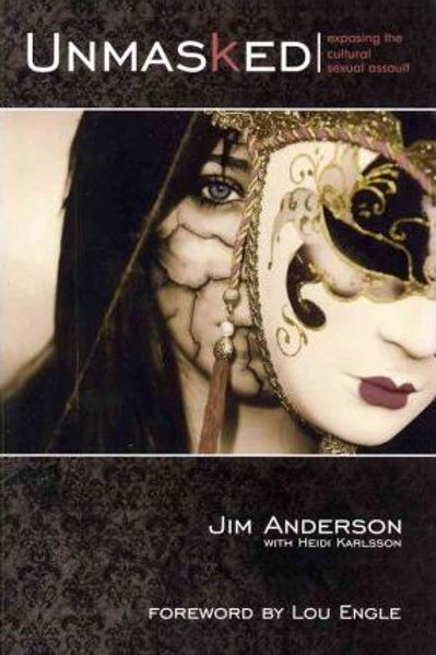 Unmasked Exposing The Cultural Sexual Assault by Jim Anderson