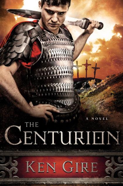 Centurion: A Novel by Ken Gire