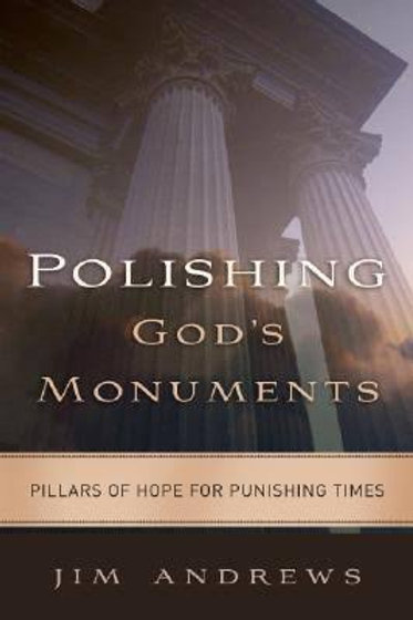 Polishing God's Monuments Pillars Of Hope for Punishing Times by Jim Andrews