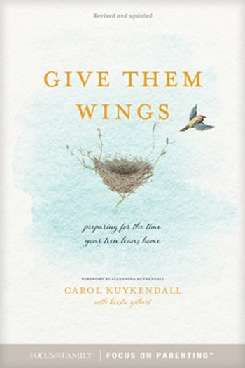 Give Them Wings Preparing For The Time Your Teen Leaves Home by Carol Kuykendall