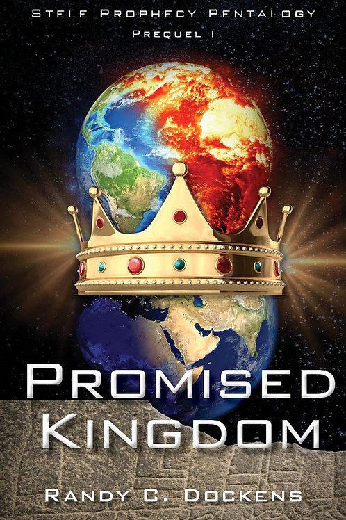 Promised Kingdom Stele Prophecy Pentalogy Prequel 1 by Randy C. Dockens