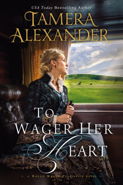 To Wager Her Heart (Belle Meade Plantation)-Hardcover by Tamera Alexander