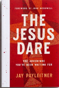 The Jesus Dare The Adventure You've Been Waiting For by Jay Payleitner
