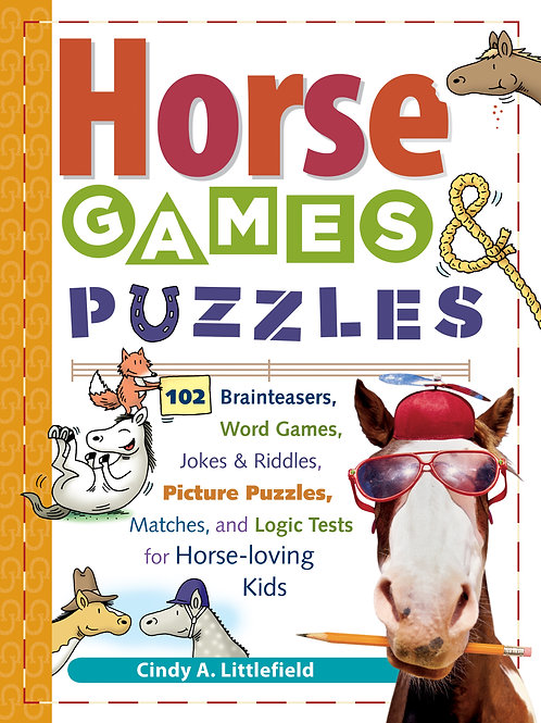 Horse Games & Puzzles 102 Brainteasers, Word Games, Jokes & Riddles, Picture Puzzlers, Matches & Logic Tests for Horse-Loving
