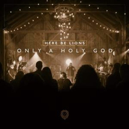 Only A Holy God by Here Be Lions