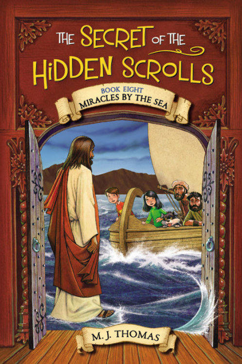 The Secret of the Hidden Scrolls: Miracles by the Sea, Book 8 by M. J. Thomas