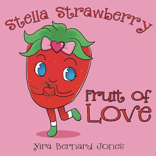 Stella Strawberry: The Fruit of LOVE by Yira Bernard Jones