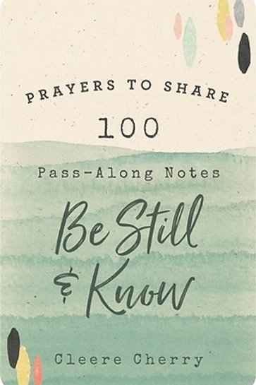 Prayers To Share 100 Pass-Along Notes To Be Still & Know