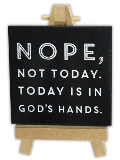 Nope, Not Today. Today Is In God's Hands.