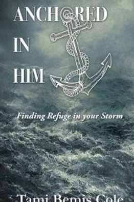 Anchored In Him Finding Refuge In Your Storm Bible Study by Tami Bemis Cole