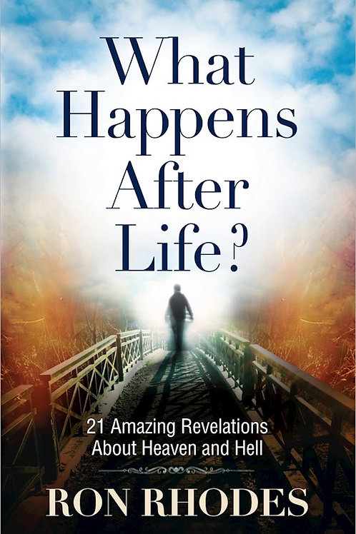What Happens After Life? by Ron Rhodes