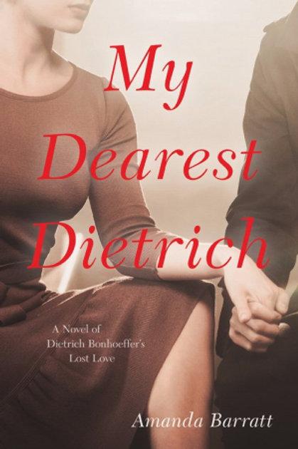 My Dearest Dietrich A Novel of Dietrich Bonhoeffer's Lost Love by Amanda Barrattt
