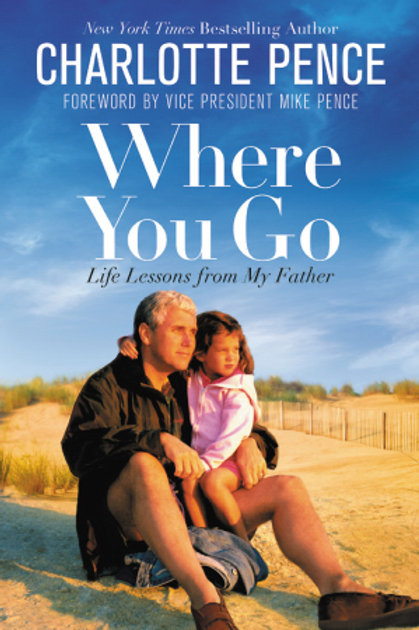 Where You Go Life Lessons From My Father by Charlotte Pence
